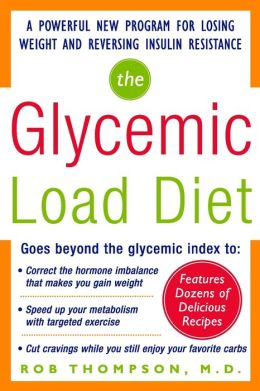 The Glycemic Load Diet: A Powerful New Program for Losing Weight and Reversing Insulin Resistance