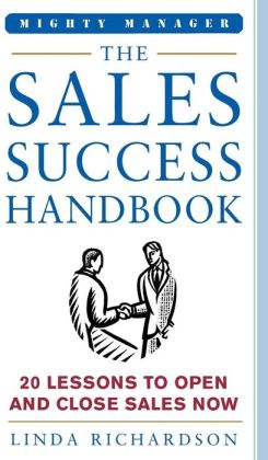 The Sales Success Handbook: 20 Lessons to Open and Close Sales Now