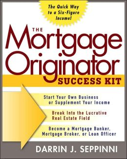 The Mortgage Originator Success Kit: A Quick Way to a Six-Figure Salary