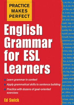 Practice Makes Perfect: English Grammar for ESL Learners: English Grammar for ESL Learners