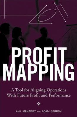 Profit Mapping: A Tool for Aligning Operations with Future Profit and Performance