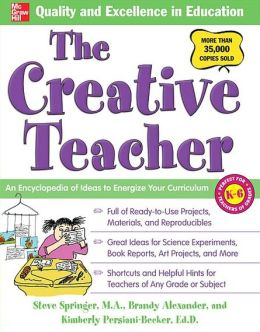 The Creative Teacher: An Encyclopedia of Ideas to Energize Your Curriculum (McGraw-Hill Teacher Resources Series)