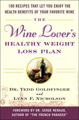 The Wine Lover's Healthy Weight Loss Plan: 100 Recipes That Let Your Enjoy the Health Benefits of Your Favorite Wines