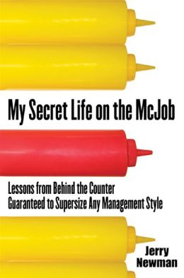 My Secret Life on the McJob: Lessons from Behind the Counter Guaranteed to Supersize Any Management Style