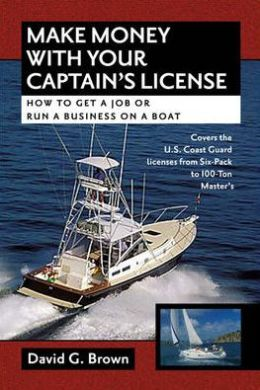 Make Money with Your Captain's License: How to Get a Job or Run a Business on a Boat