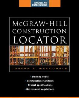 McGraw-Hill Construction Locator (McGraw-Hill Construction Series): Building Codes, Construction Standards, Project Specifications, and Government Regulations