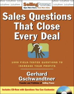 Sales Questions That Close Every Deal: 1,000 Field-Tested Questions to Increase Your Profits