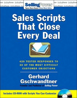 Sales Scripts That Close Every Deal: 420 Tested Responses to 30 of the Most Difficult Customer Objections