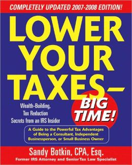 Lower Your Taxes - Big Time!: Wealth-Building, Tax Reduction Secrets from an IRS Insider