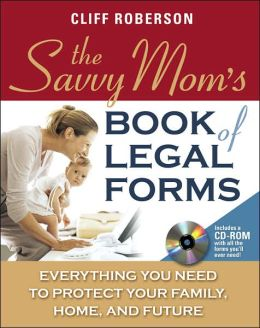 The Savvy Mom's Book of Legal Forms: Everything You Need to Protect Your Family, Home, and Future
