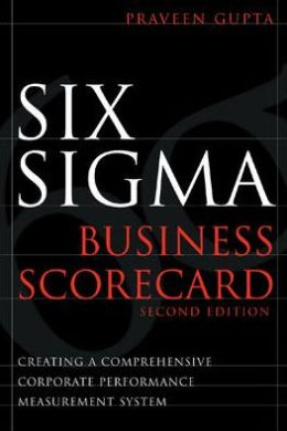Six Sigma Business Scoreboard: Creating a Comprehensive Corporate Performance Measurement System