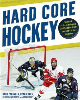Hard Core Hockey: Essential Skills, Strategies and Systems from the Sports Top Coaches