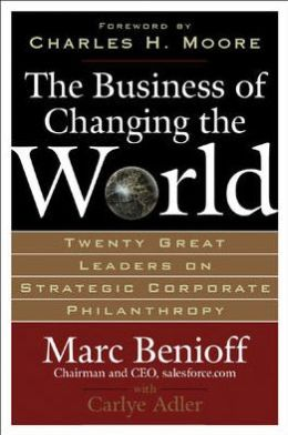 Business of Changing the World: Twenty Great Leaders on Strategic Corporate Pilanthrophy
