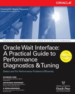 Oracle Wait Interface: A Practical Guide to Performance Diagnostics & Tuning: A Practical Guide to Performance Diagnostics & Tuning