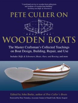 Pete Culler on Wooden Boats: The Master Craftman's Collected Teachings on Boat Design, Building, Repair and Use