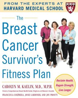 The Breast Cancer Survivor's Fitness Plan: A Doctor-Approved Workout Plan For a Strong Body and Lifesaving Results