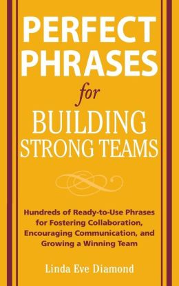 Building Strong Teams: Hundreds of Ready-to-Use Phrases for Fostering Collaboration, Encouraging Communication, and Growing a Winning Team