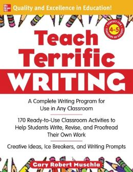 Teach Terrific Writing, Grades 4-5: A Complete Writing Program for Use in Any Classroom