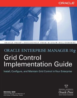 Oracle Enterprise Manager 10g Grid Control Implementation Guide