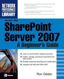 Microsoft Office SharePoint Server 2007: A Beginner's Guide
