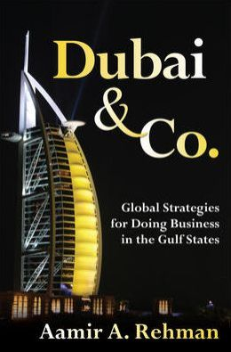 Dubai and Co.: Global Strategies for Doing Business in the Gulf States