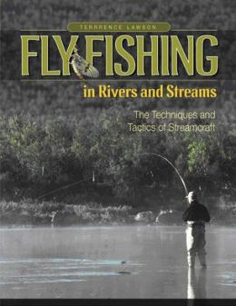 Fly Fishing in Rivers and Streams: The Techniques and Tactics of Streamcraft