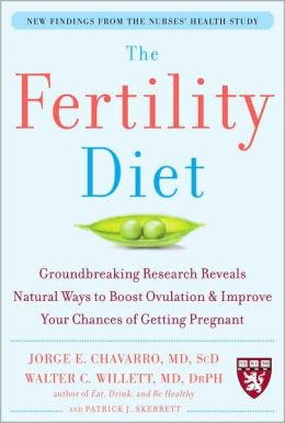 The Fertility Diet: Groundbreaking Research Reveals Natural Ways to ...