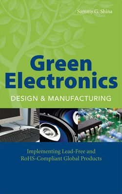 Green Electronics Design and Manufacturing: Implementing Lead-Free and RoHS Compliant Global Products