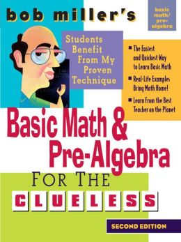 Bob Miller's Basic Math and Pre-Algebra for the Clueless, 2nd Ed.