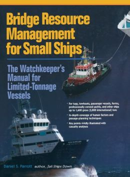 Bridge Resource Management for Small Ships: The Watchkeeper's Manual for Limited-Tonnage Vessels