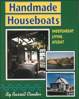 Handmade Houseboats: Independent Living Afloat Russell Conder
