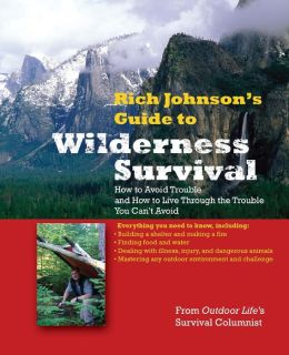 Wilderness Survival: How to Avoid Trouble and How to Live Through the Trouble You Can't Avoid