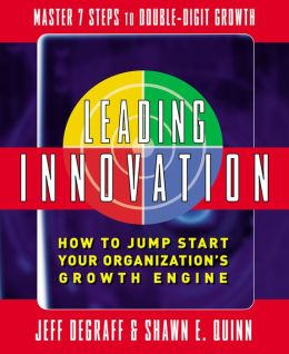 Leading Innovation: How to Jump Start Your Organization's Growth Engine