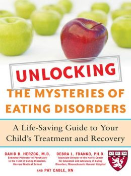 Unlocking the Mysteries of Eating Disorders: A Life-Saving Guide to Your Child's Treatment and Recovery