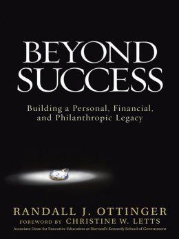Beyond Success: Building a Personal, Financial, and Philanthropic Legacy: Building a Personal, Financial, and Philanthropic Legacy