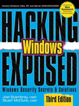 Hacking Exposed Windows: Microsoft Windows Security Secrets and Solutions, Third Edition: Microsoft Windows Security Secrets and Solutions, Third Edition
