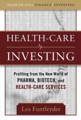 Healthcare Investing: Profiting from the New World of Pharma, Biotech, and Health-Care Services
