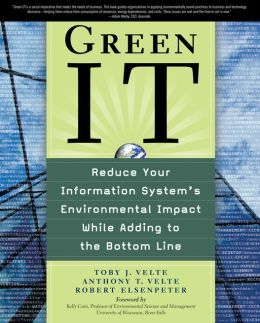 Green IT: Reduce Your Information System's Environmental Impact While Adding to the Bottom Line: Reduce Your Information System's Enviornmental impact While Adding to the Bottom Line