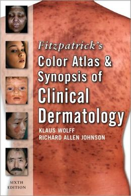 Fitzpatrick's Color Atlas and Synopsis of Clinical Dermatology: Sixth Edition