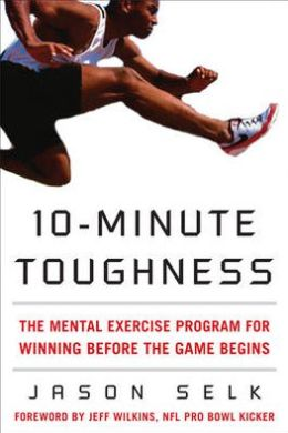 10-Minute Toughness: The Mental Exercise Program for Winning Before the Game Begins