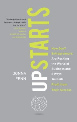 Upstarts!: How GenY Entrepreneurs are Rocking the World of Business and 8 Ways You Can Profit from Their Success
