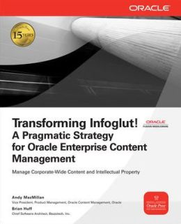 Transforming Infoglut! A Pragmatic Strategy For Oracle Enterprise Content Management