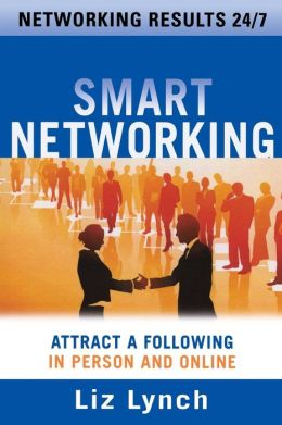 Smart Networking: Attract a Following in Person and Online