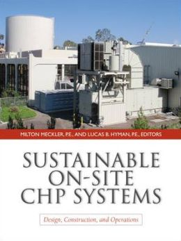 Sustainable On-Site CHP Systems: Design, Construction, and Operations: Design, Construction, and Operations