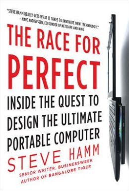 Race for Perfect: Inside the Quest to Design the Ultimate Portable Computer