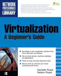 Virtualization, A Beginner's Guide