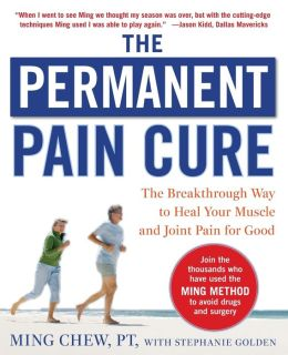 The Permanent Pain Cure: The Breakthrough Way to Heal Your Muscle and Joint Pain for Good