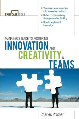 The Manager's Guide to Fostering Innovation and Creativity in Teams