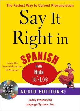 Say It Right in Spanish (Audio CD and Book): The Fastest Way to Correct Pronunciation