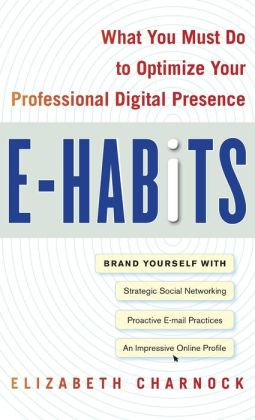 E-Habits: What You Must Do to Optimize Your Professional Digital Presence